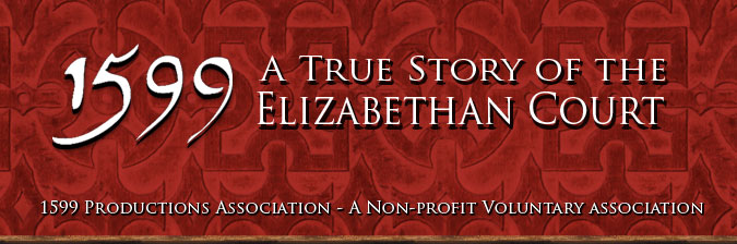 1599 A True Story of the Elizabethan Court - 1599 Productions Association, a non-profit voluntary association